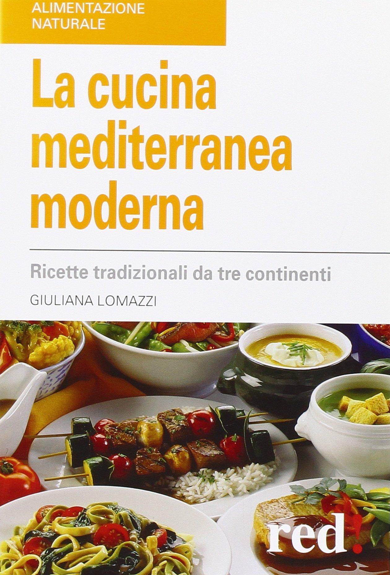 la cucina mediterranea moderna ricette tradizionali da tre continenti giuliana lomazzi 9788857302508 amazoncom books