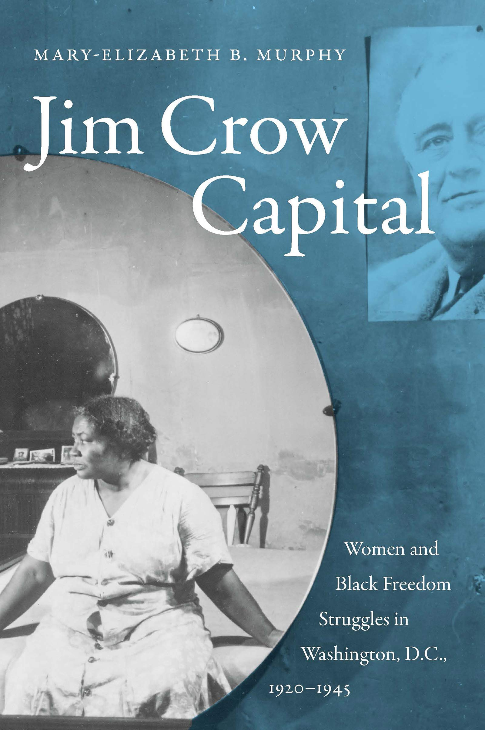 Image result for Jim Crow Capital: Women and Black Freedom Struggles in Washington D.C., 1920-1945