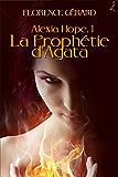 La Prophétie d'Agata: Alexia Hope, Tome 1