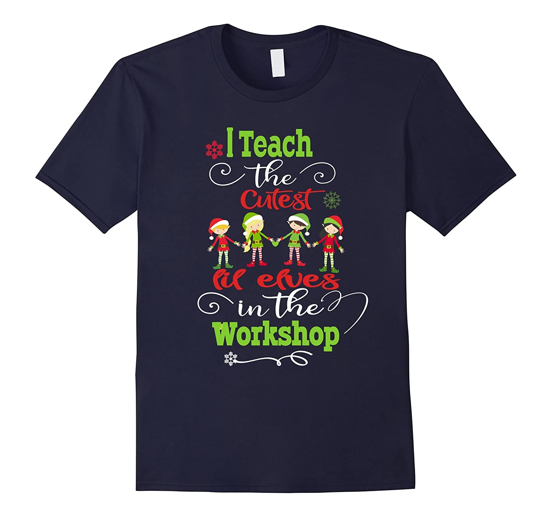 Christmas Teachers TShirt- Cutest Elves In The Workshop-T-Shirt