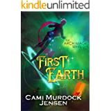 First Earth: A Clean Teen Fantasy Adventure (Arch Mage Series Book 1)