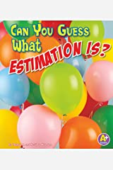 Can You Guess What Estimation Is? (Fun with Numbers) Kindle Edition
