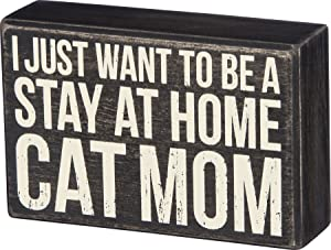 """Primitives by Kathy Box Sign - I Just Want to Be a Stay at Home Cat Mom - Wood, 6"""" x 4"""""""