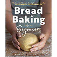 Bread Baking for Beginners: The Essential Guide to Baking Kneaded Breads, No-Knead Breads, and Enriched Breads (English…