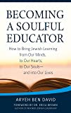 Becoming a Soulful Educator: How to Bring Jewish Learning from Our Minds, to Our Hearts, to Our Souls―and Into Our Lives