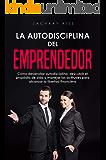 La autodisciplina del emprendedor: Cómo desarrollar autodisciplina, descubrir el propósito de vida y manejar las actitudes para alcanzar la libertad financiera (Spanish version) (Negocios)