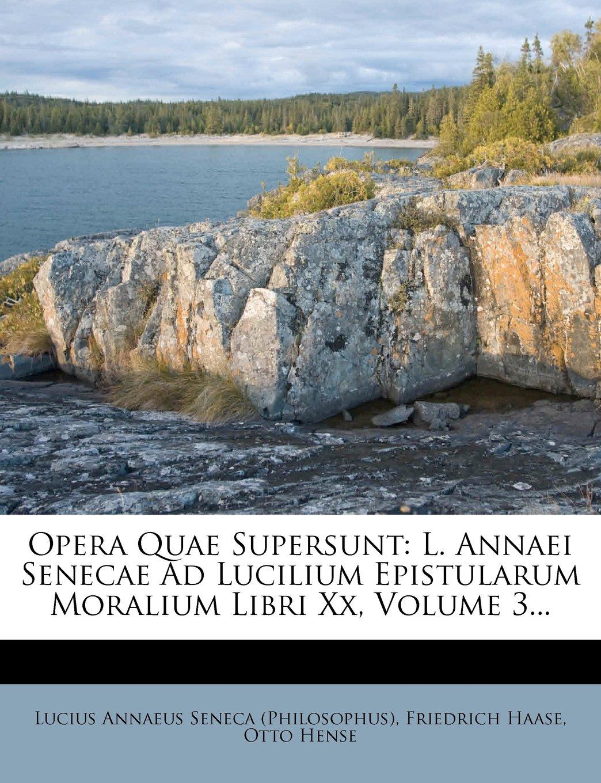 Read Online Opera Quae Supersunt: L. Annaei Senecae Ad Lucilium Epistularum Moralium Libri Xx, Volume 3... (Latin Edition) pdf epub