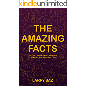 The Amazing Facts: The Crazy and Funny Stories Behind the World's Most Interesting Facts