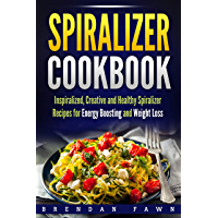 Spiralizer Cookbook: Inspiralized, Creative and Healthy Spiralizer Recipes for Energy Boosting and Weight Loss (Spiralize Everything  Book 2) (English Edition)