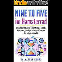 NINE TO FIVE  im  Hamsterrad: Wie man durch passives Einkommen und richtiges Investment, Vermögen aufbaut und finanziell frei und glücklich wird