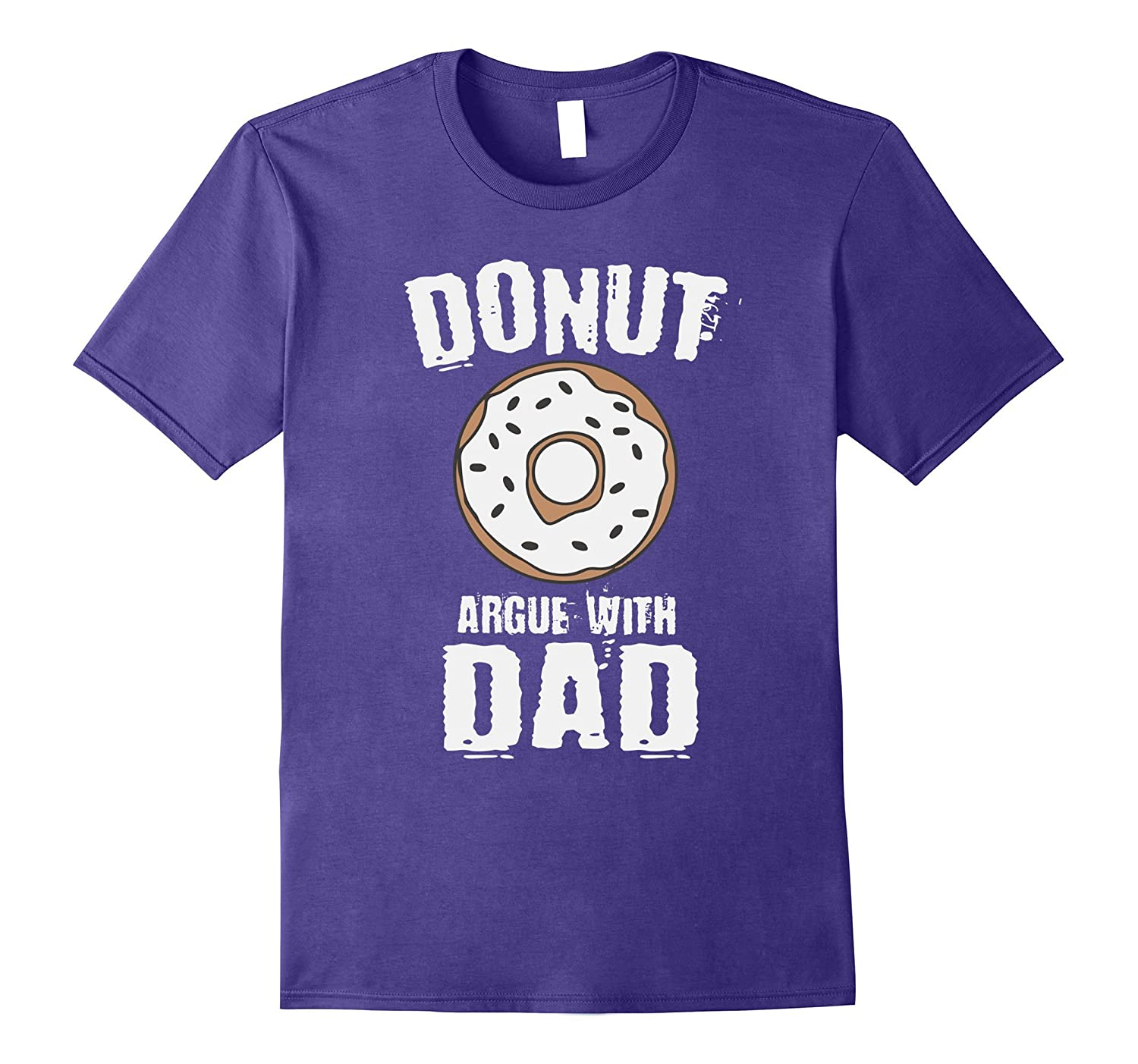 Donut DO NOT Argue With Dad T-Shirt Funny Fathers Tee-PL