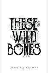 These Wild Bones Kindle Edition