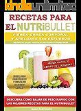 RECETAS PARA EL NUTRiBULLET - Pierda Grasa y Adelgace Sin esfuerzo: Descubra Como Bajar de Peso Rapido con Las Mejores Recetas Para el NutriBullet (Spanish Edition)