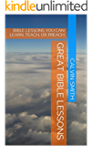 GREAT BIBLE LESSONS: BIBLE LESSONS YOU CAN LEARN, TEACH, OR PREACH