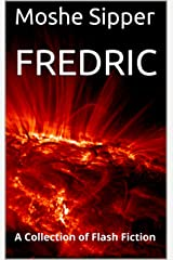 Fredric: A Collection of Flash Fiction Kindle Edition