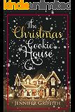 The Christmas Cookie House: A Sweet Holiday Romance (Christmas House Romances Book 1)