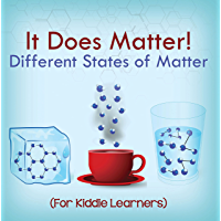 It Does Matter!: Different States of Matter (For Kiddie Learners): Physics for Kids - Molecular Theory