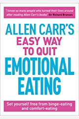 Allen Carr's Easy Way to Quit Emotional Eating: Set yourself free from binge-eating and comfort-eating (Allen Carr's Easyway Book 4) Kindle Edition