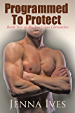 Programmed To Protect (The Tau Cetus Chronicles Book 2)
