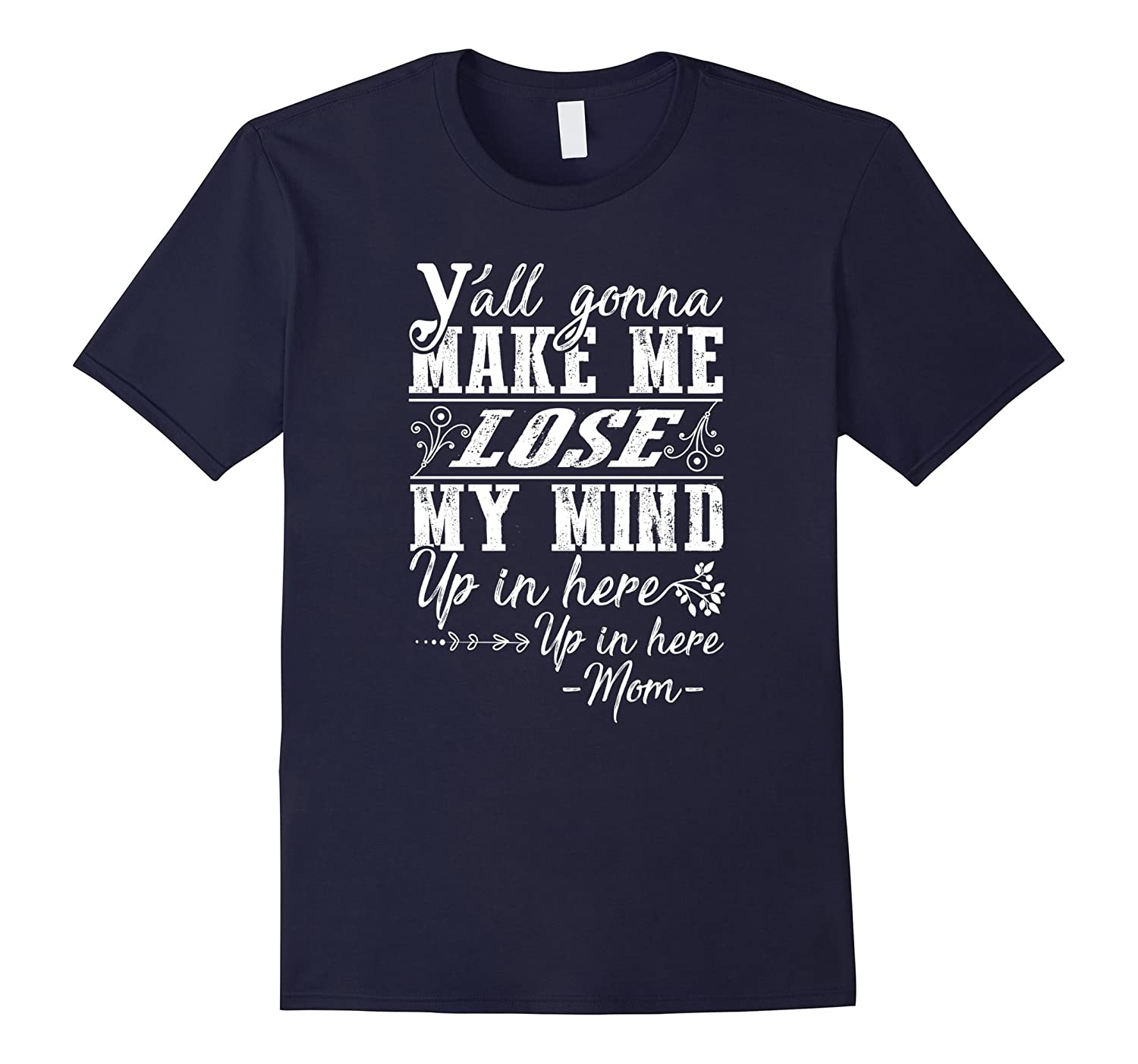 Yall gonna make me lose my mind up in here T-shirt-TH