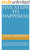 Five Steps to Happiness: Learning to Understand and Explore your Emotional Mind