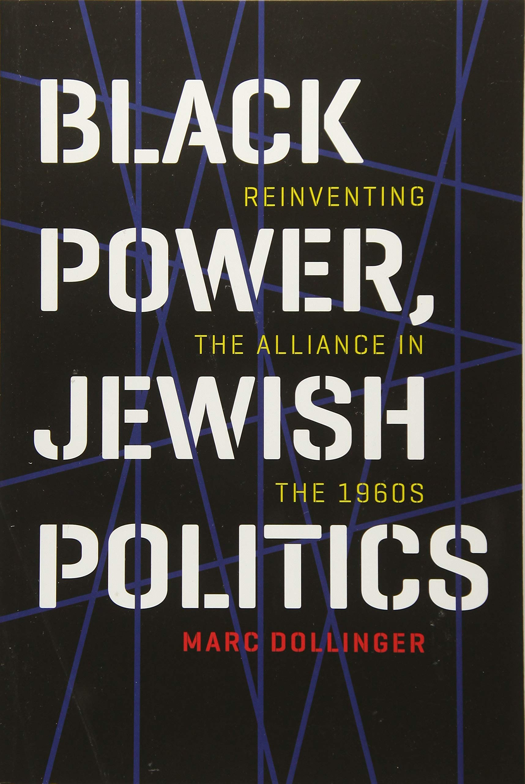 Black Power, Jewish Politics: Reinventing the Alliance within the Sixties (Brandeis Series in American Jewish History, Culture, and Life)