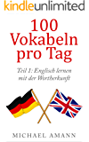 Englisch lernen mit der Wortherkunft: Hunderte Vokabeln durch einfache Tricks sofort erschließen (100 Vokabeln pro Tag)