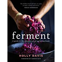 Ferment: A guide to the ancient art of making cultured foods
