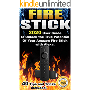 Fire Stick: 2020 User Guide to Unlock the True Potential Of Your Amazon Fire Stick with Alexa . 40 Tips and Tricks…