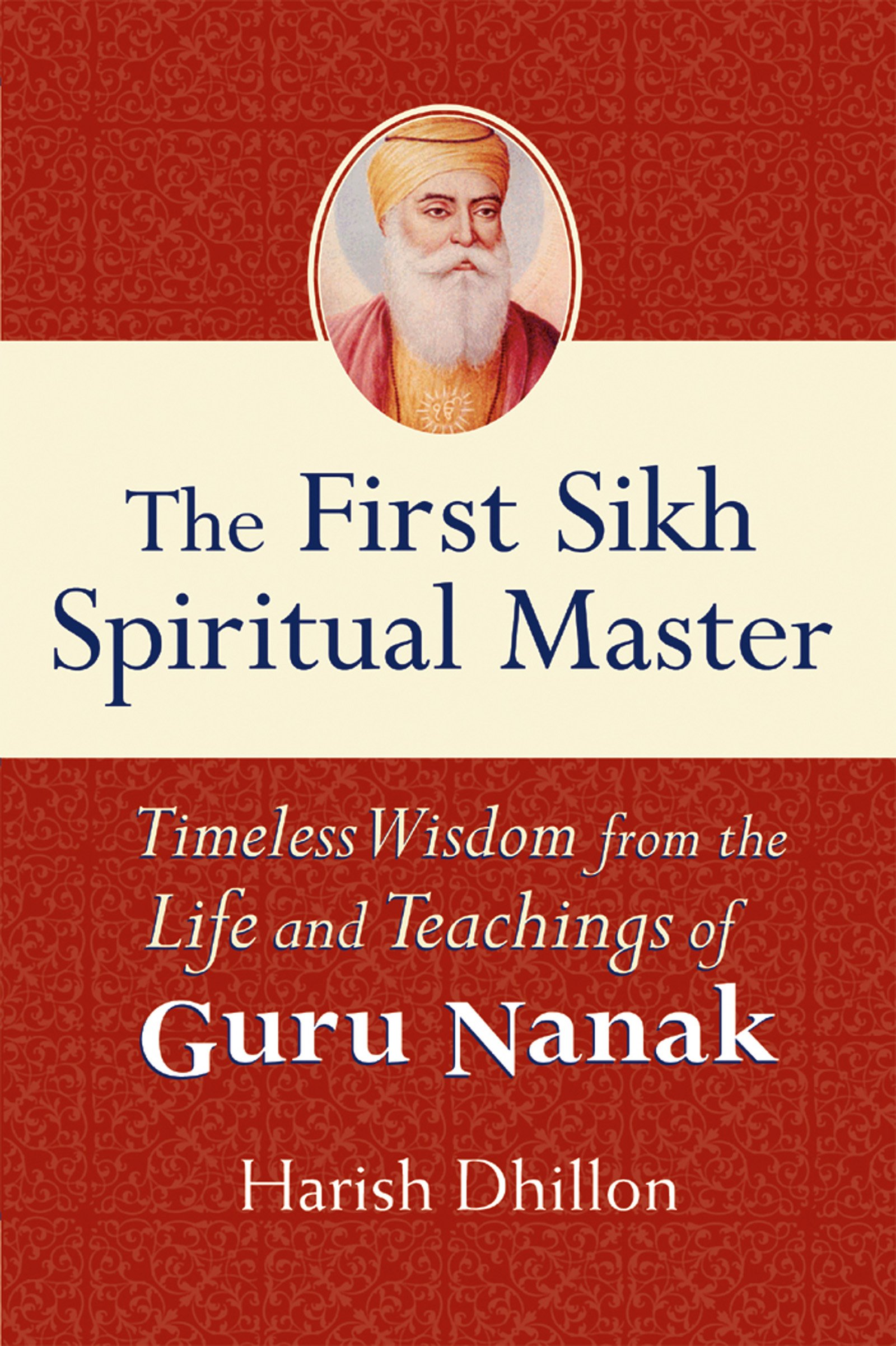 The First Sikh Spiritual Master: Timeless Wisdom