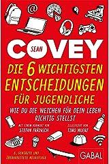 Die 6 wichtigsten Entscheidungen für Jugendliche: Wie du die Weichen für dein Leben richtig stellst (Dein Erfolg) (German Edition) Kindle Edition