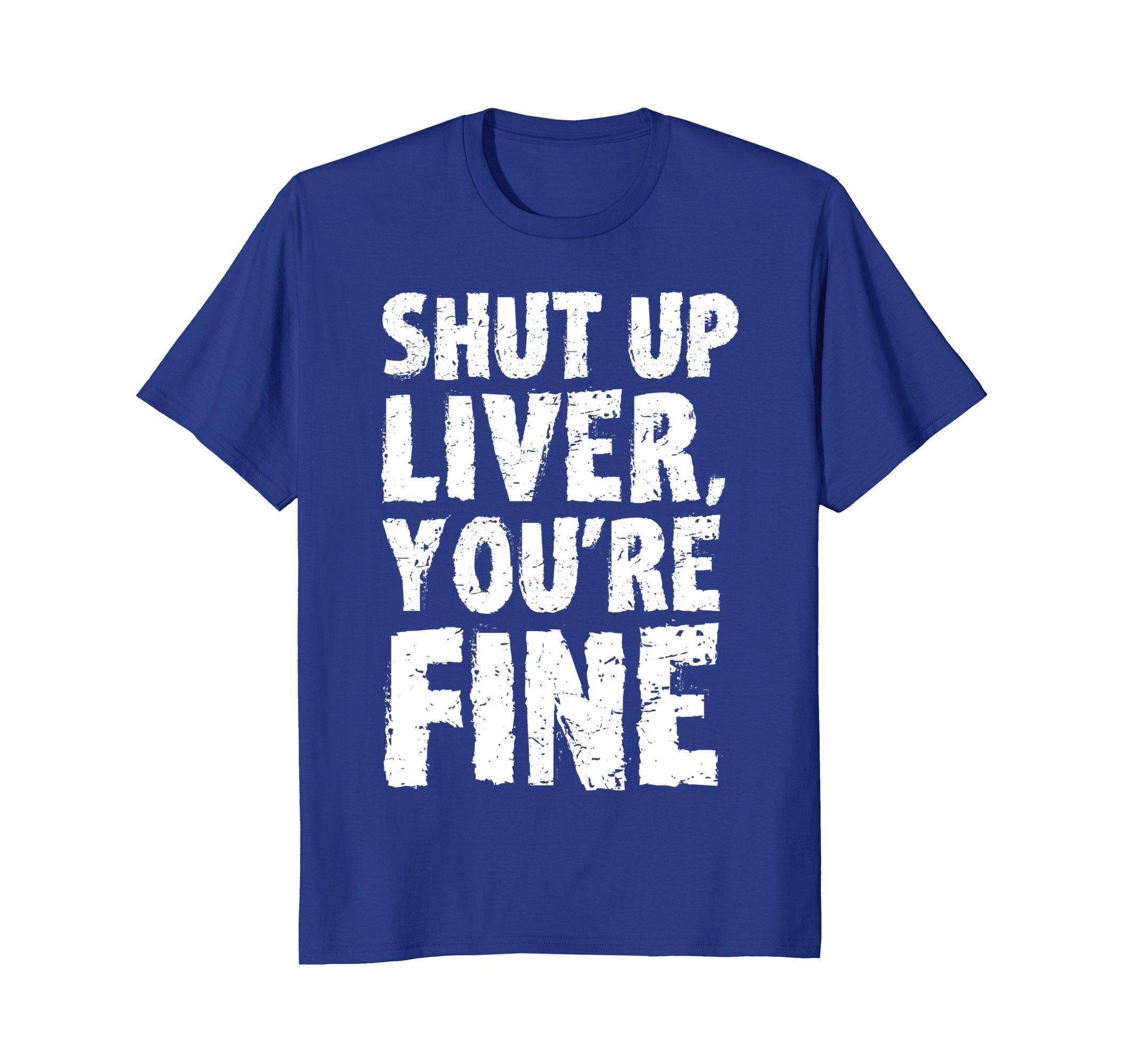 Mens Shut Up Liver Youre Fine T Shirt XL Royal Blue
