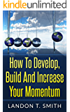 How To Develop, Build And Increase Your Momentum