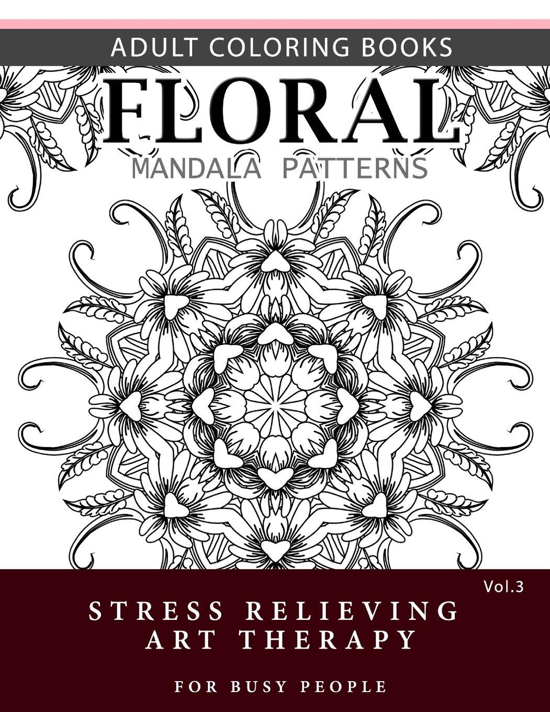 Floral Mandala Patterns Volume 3  Adult Coloring Books Anti Stress Mandala Art Therapy For Busy People  Flower Mandala Band 3