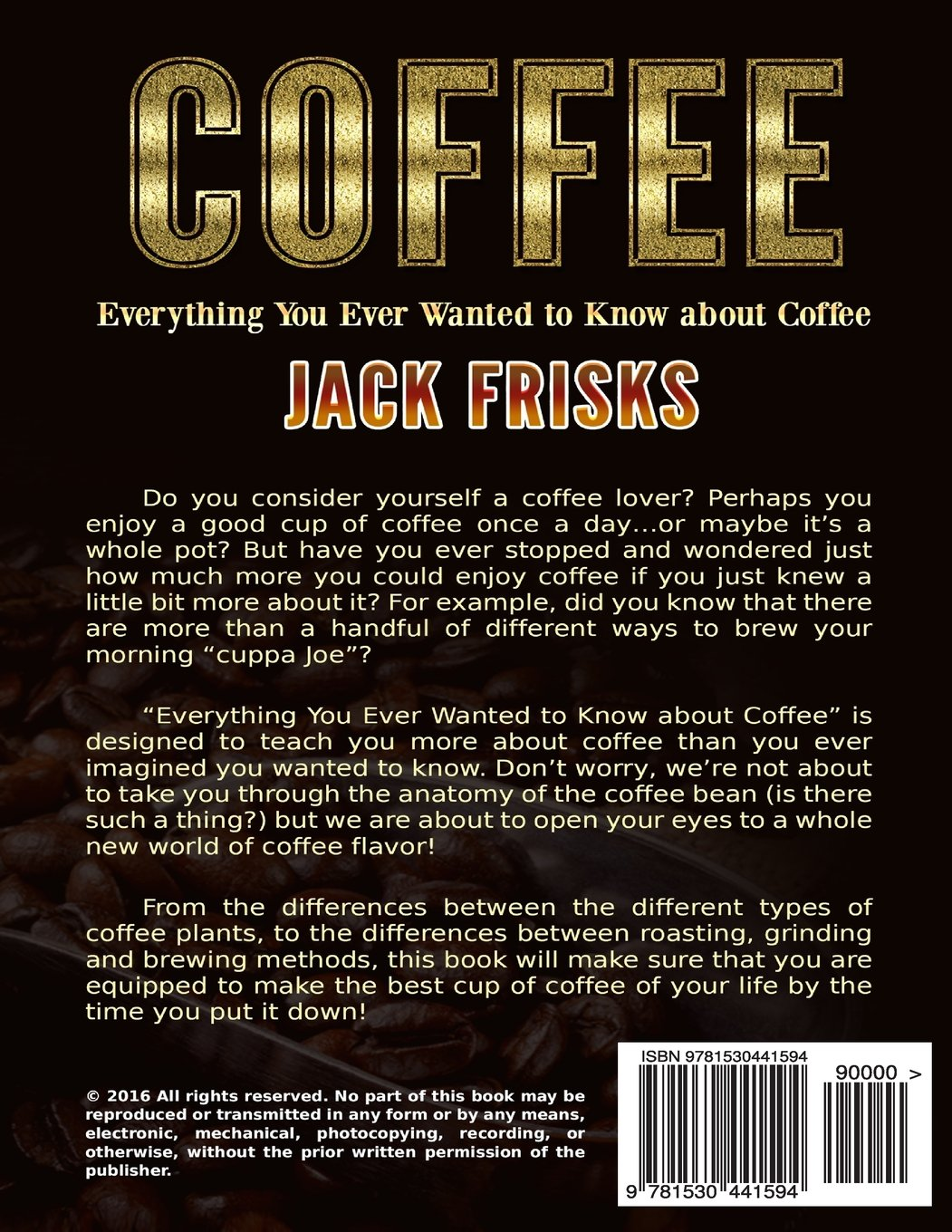 Coffee: Everything You Ever Wanted to Know About Coffee: Jack Frisks ...