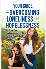 HELP OTHERS OVERCOME LONELINESS AND HOPELESSNESS: Positive Tips, Encouragement for others, Techniques, How to Help People Find Happiness and Hope, BONUS Self Assessment Questions for Sadness Kindle Edition