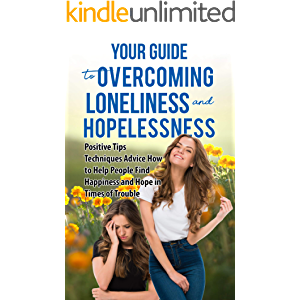 HELP OTHERS OVERCOME LONELINESS AND HOPELESSNESS: Positive Tips, Encouragement for others, Techniques, How to Help…
