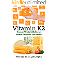 Vitamin K2: Understanding How a Little Known Vitamin Impacts Your Health (English Edition)
