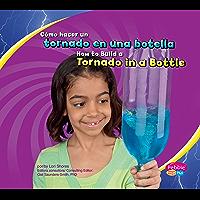 Cómo hacer un tornado en una botella/How to Build a Tornado in a Bottle (A divertirse con la ciencia/Hands-On Science Fun) (Spanish Edition)