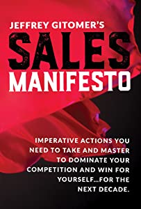 Jeffrey Gitomer's Sales Manifesto: Imperative Actions You Need to Take and Master to Dominate Your Competition and Win for Yourself...For the Next Decade