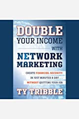 Double Your Income with Network Marketing: Create Financial Security in Just Minutes a Day…Without Quitting Your Job Audible Audiobook