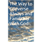 The Way to Converse Always and Familiarly With God