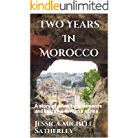 Two Years In Morocco: A story of adventure, romance and business in North Africa