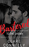 Bartered to the Sheikh: Honour, duty, marriage ...  and passionate desert nights