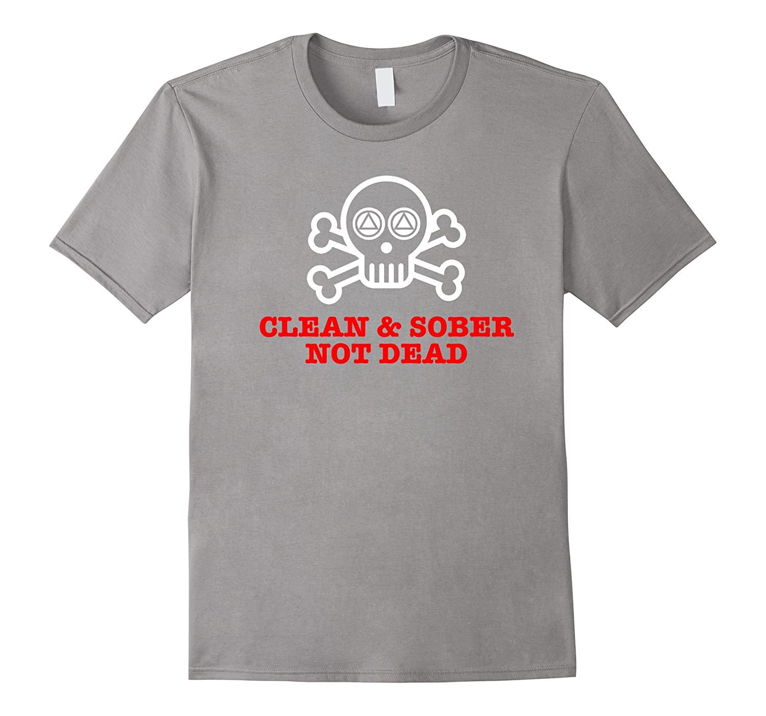 'Clean & Sober Not Dead' -Funny Alcoholics Anonymous T-Shirt