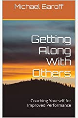 Getting Along With Others: Coaching Yourself for Improved Performance (Inner Work of Work Book 2) Kindle Edition