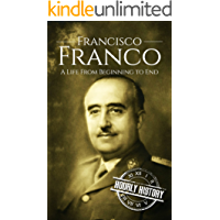 Francisco Franco: A Life From Beginning to End