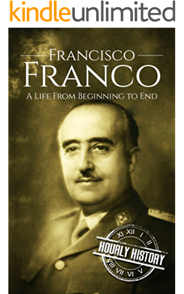 Francisco Franco: A Life From Beginning to End (English Edition ...