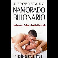 A Proposta do Namorado Bilionário: Um romance sobre a Família Kavanagh