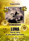 Il mio nome è  LUNA - Storia vera di una gatta persiana   Bonus in regalo di 10 fiabe inedite